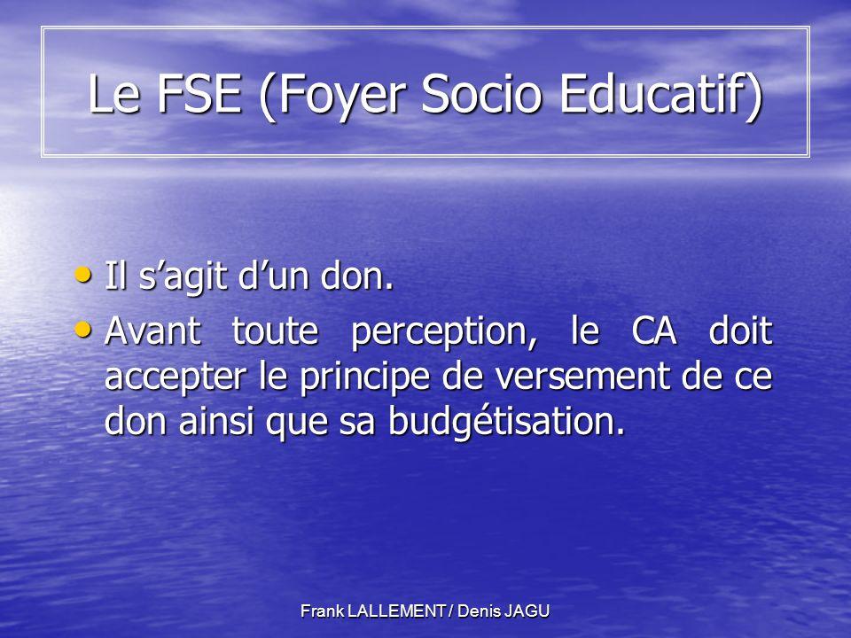 Frank LALLEMENT / Denis JAGU Le FSE (Foyer Socio Educatif) Il sagit dun don.