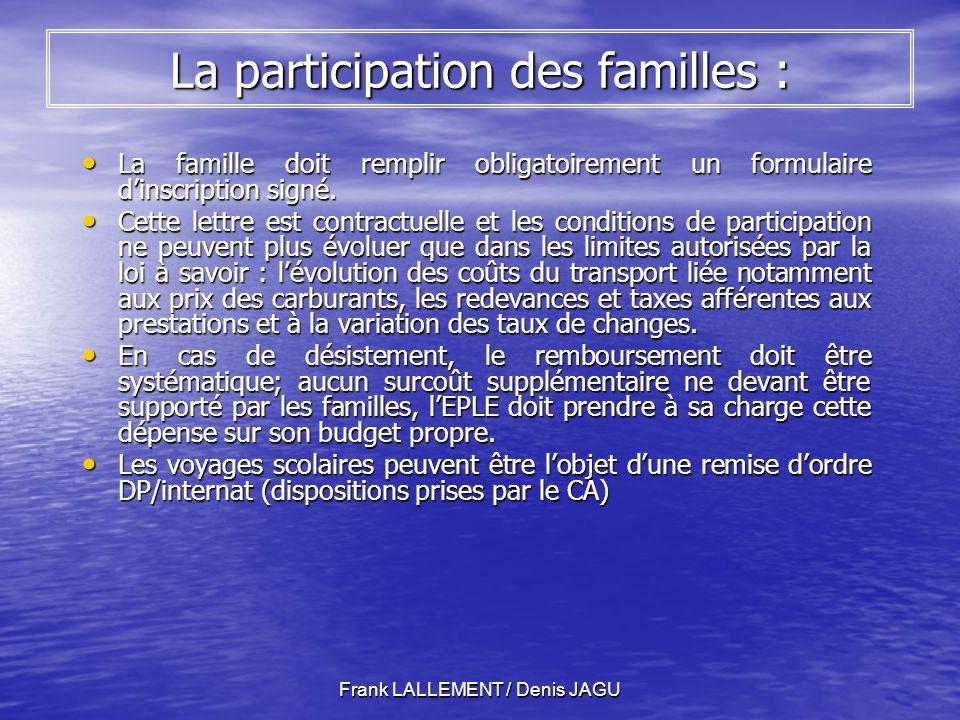 Frank LALLEMENT / Denis JAGU La participation des familles : La famille doit remplir obligatoirement un formulaire dinscription signé.