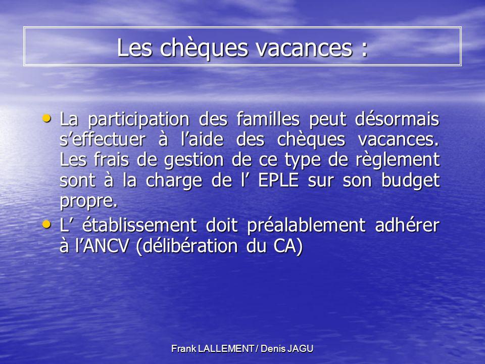 Frank LALLEMENT / Denis JAGU Les chèques vacances : La participation des familles peut désormais seffectuer à laide des chèques vacances.