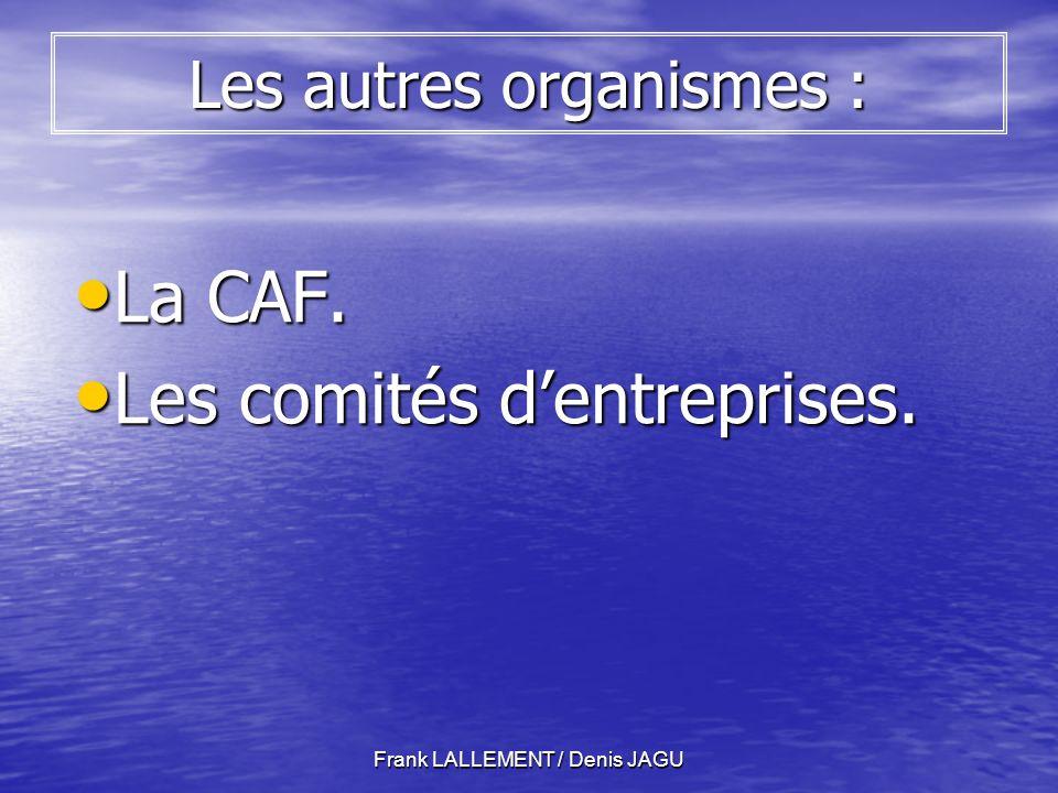 Frank LALLEMENT / Denis JAGU Les autres organismes : La CAF.