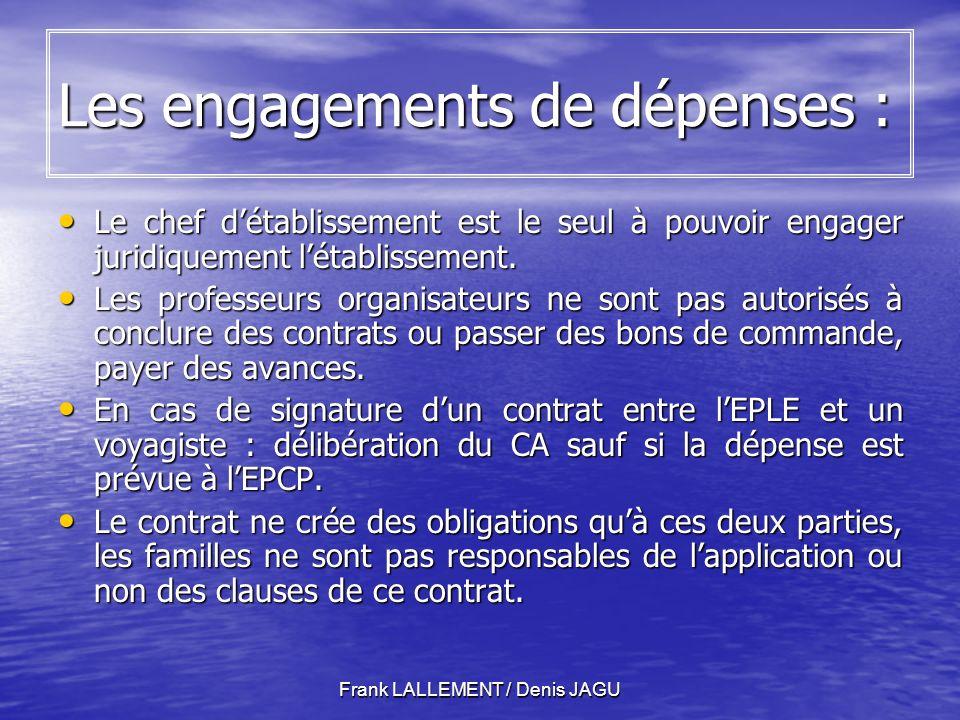 Frank LALLEMENT / Denis JAGU Les engagements de dépenses : Le chef détablissement est le seul à pouvoir engager juridiquement létablissement.