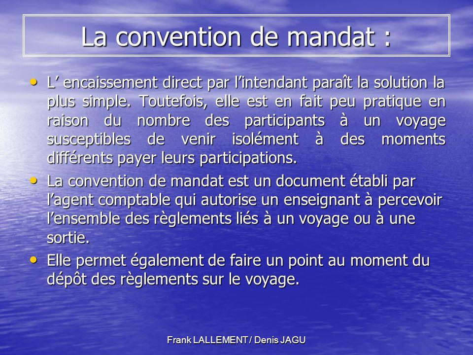 Frank LALLEMENT / Denis JAGU La convention de mandat : L encaissement direct par lintendant paraît la solution la plus simple.