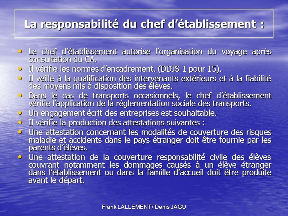 Frank LALLEMENT / Denis JAGU La responsabilité du chef détablissement : Le chef détablissement autorise lorganisation du voyage après consultation du CA.