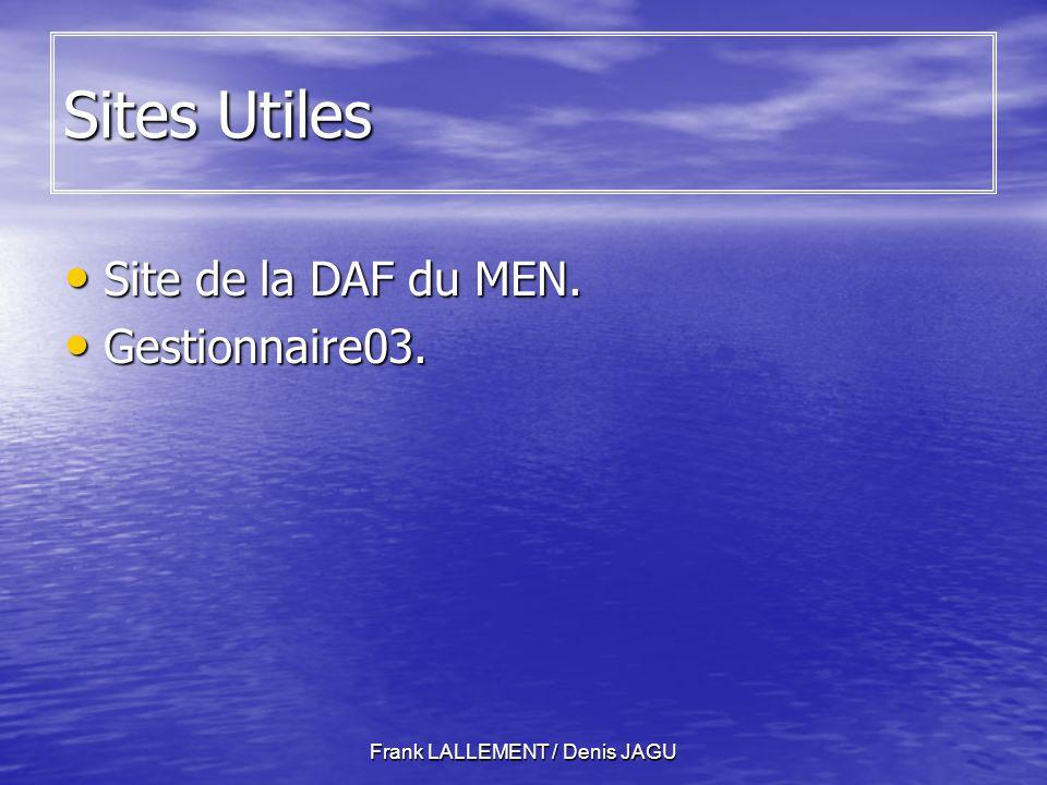Frank LALLEMENT / Denis JAGU Sites Utiles Site de la DAF du MEN.
