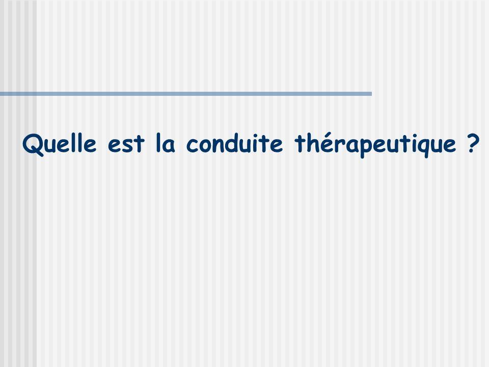Quelle est la conduite thérapeutique ?