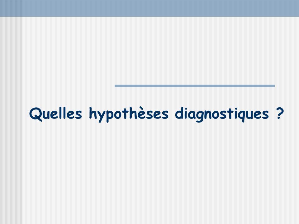 Quelles hypothèses diagnostiques ?