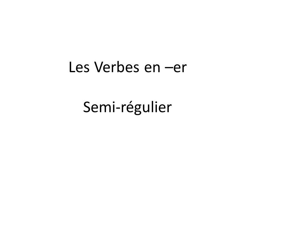 Les Verbes en –er Semi-régulier