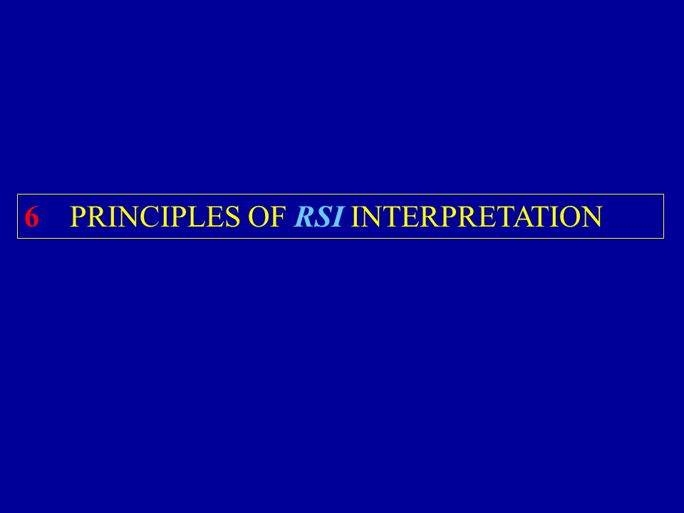 6 PRINCIPLES OF RSI INTERPRETATION
