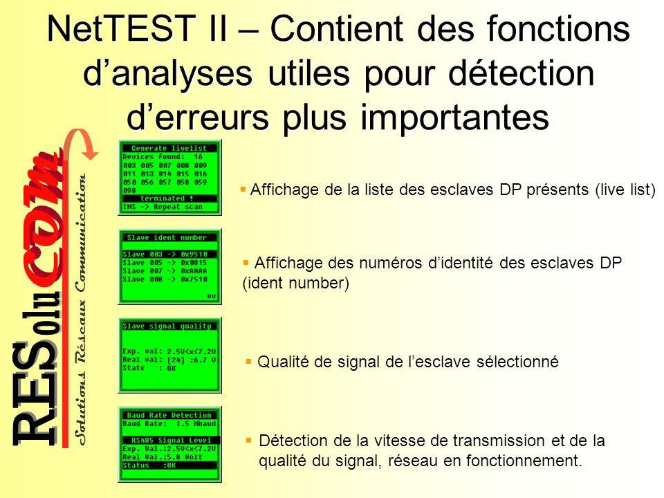 Solutions Réseaux Communication COM olu RES NetTEST II – Contient des fonctions danalyses utiles pour détection derreurs plus importantes Affichage de