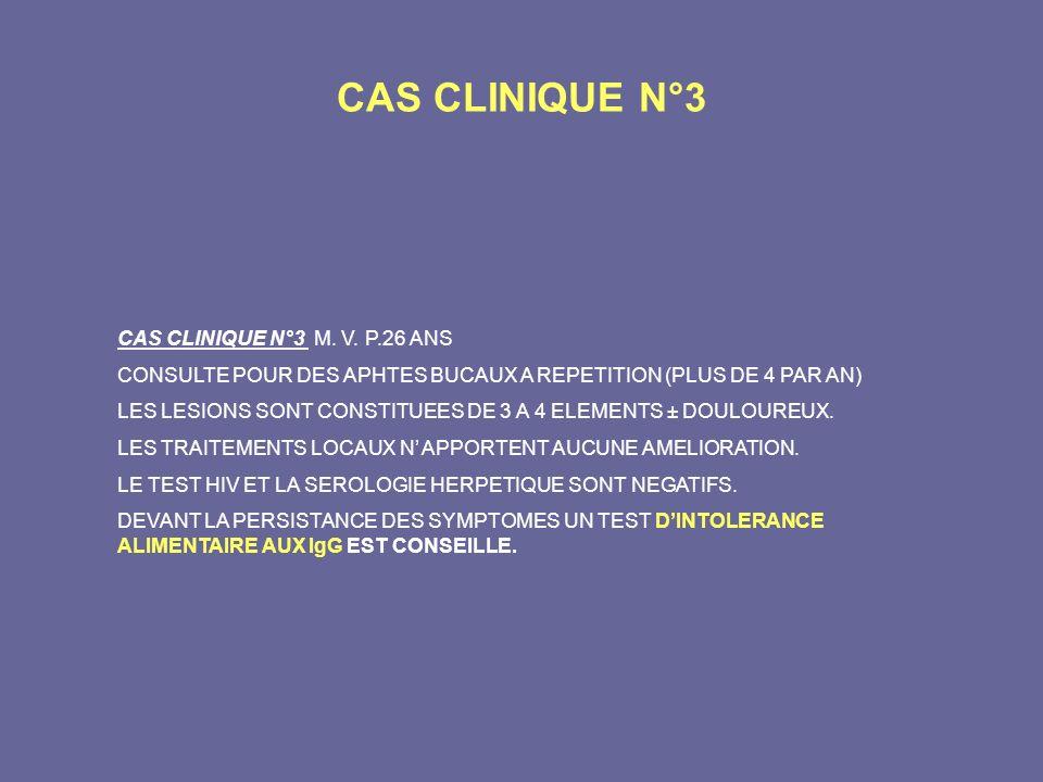 CAS CLINIQUE N°3 CAS CLINIQUE N°3 M. V. P.26 ANS CONSULTE POUR DES APHTES BUCAUX A REPETITION (PLUS DE 4 PAR AN) LES LESIONS SONT CONSTITUEES DE 3 A 4