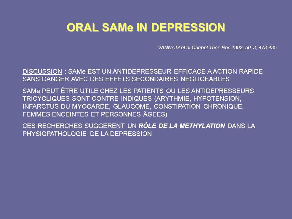ORAL SAMe IN DEPRESSION VANNA M et al Current Ther. Res 1992, 50, 3, 478-485 DISCUSSION : SAMe EST UN ANTIDEPRESSEUR EFFICACE A ACTION RAPIDE SANS DAN
