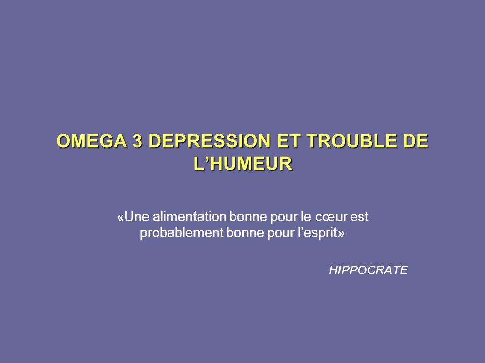 OMEGA 3 DEPRESSION ET TROUBLE DE LHUMEUR «Une alimentation bonne pour le cœur est probablement bonne pour lesprit» HIPPOCRATE