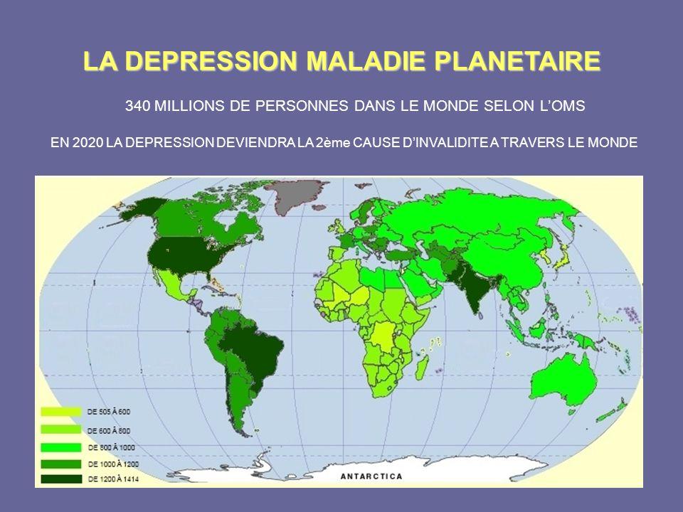 LA DEPRESSION MALADIE PLANETAIRE 340 MILLIONS DE PERSONNES DANS LE MONDE SELON LOMS EN 2020 LA DEPRESSION DEVIENDRA LA 2ème CAUSE DINVALIDITE A TRAVER