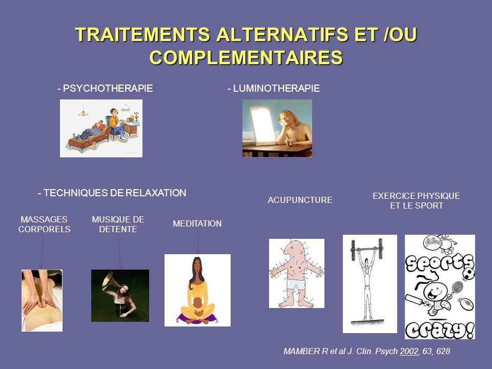 TRAITEMENTS ALTERNATIFS ET /OU COMPLEMENTAIRES - PSYCHOTHERAPIE- LUMINOTHERAPIE - TECHNIQUES DE RELAXATION MASSAGES CORPORELS MUSIQUE DE DETENTE MEDIT