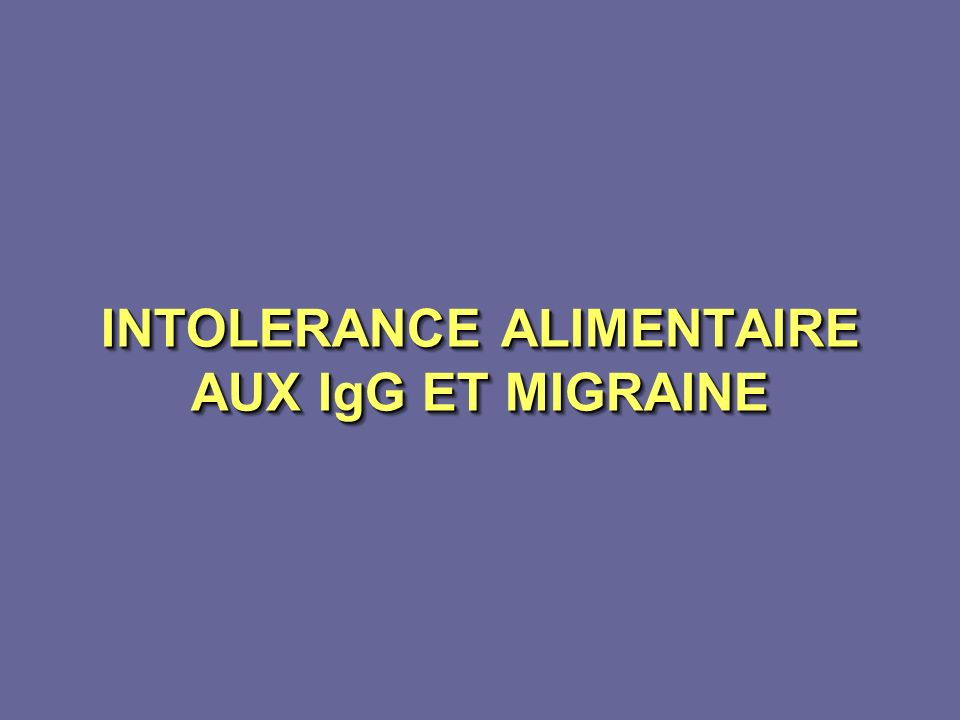 INTOLERANCE ALIMENTAIRE AUX IgG ET MIGRAINE INTOLERANCE ALIMENTAIRE AUX IgG ET MIGRAINE