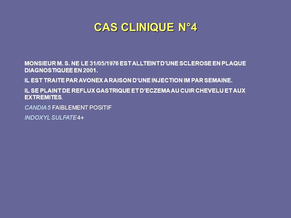 CAS CLINIQUE N°4 MONSIEUR M. S. NE LE 31/05/1976 EST ALLTEINT DUNE SCLEROSE EN PLAQUE DIAGNOSTIQUEE EN 2001. IL EST TRAITE PAR AVONEX A RAISON DUNE IN