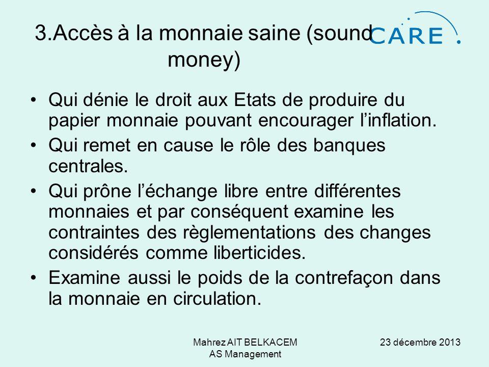 23 décembre 2013Mahrez AIT BELKACEM AS Management 3.Accès à la monnaie saine (sound money) Qui dénie le droit aux Etats de produire du papier monnaie pouvant encourager linflation.