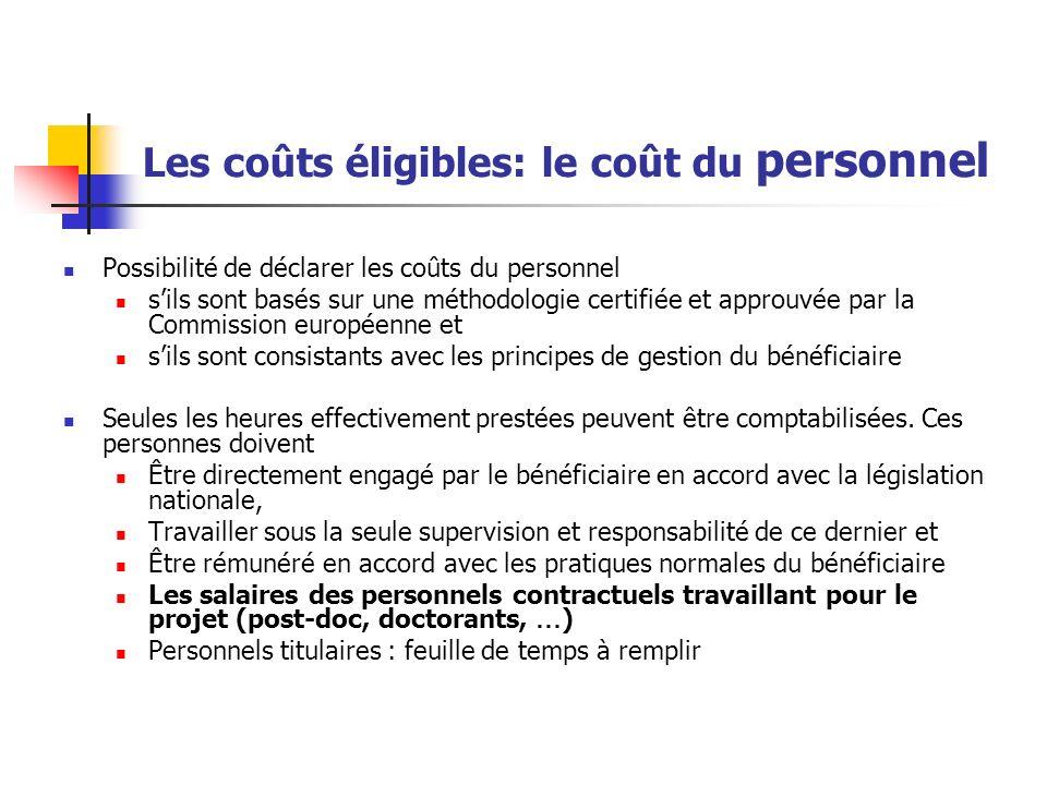 Les coûts éligibles: le coût du personnel Possibilité de déclarer les coûts du personnel sils sont basés sur une méthodologie certifiée et approuvée p