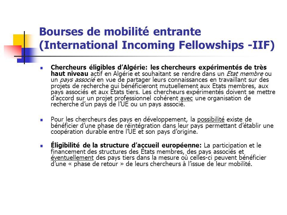 Bourses de mobilité entrante (International Incoming Fellowships -IIF) Chercheurs éligibles dAlgérie: les chercheurs expérimentés de très haut niveau