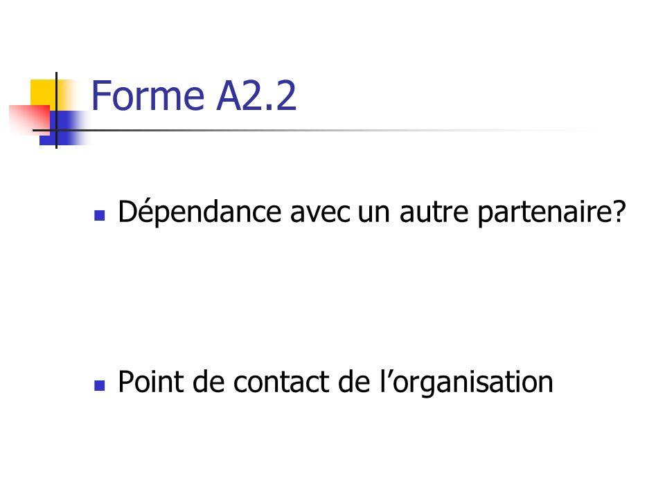 Forme A2.2 Dépendance avec un autre partenaire? Point de contact de lorganisation