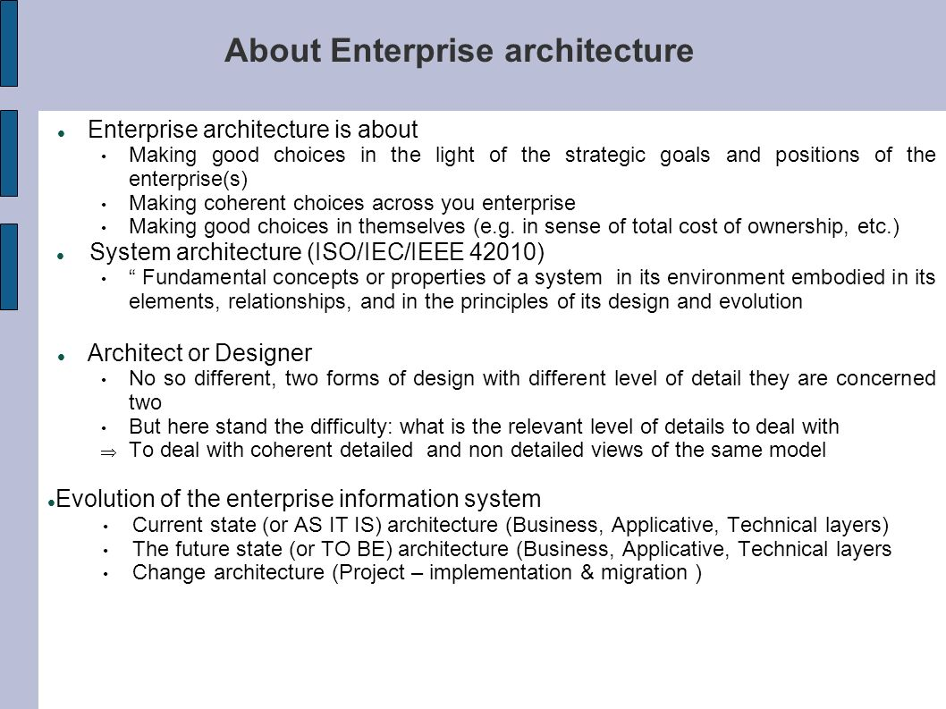 About Enterprise architecture Enterprise architecture is about Making good choices in the light of the strategic goals and positions of the enterprise