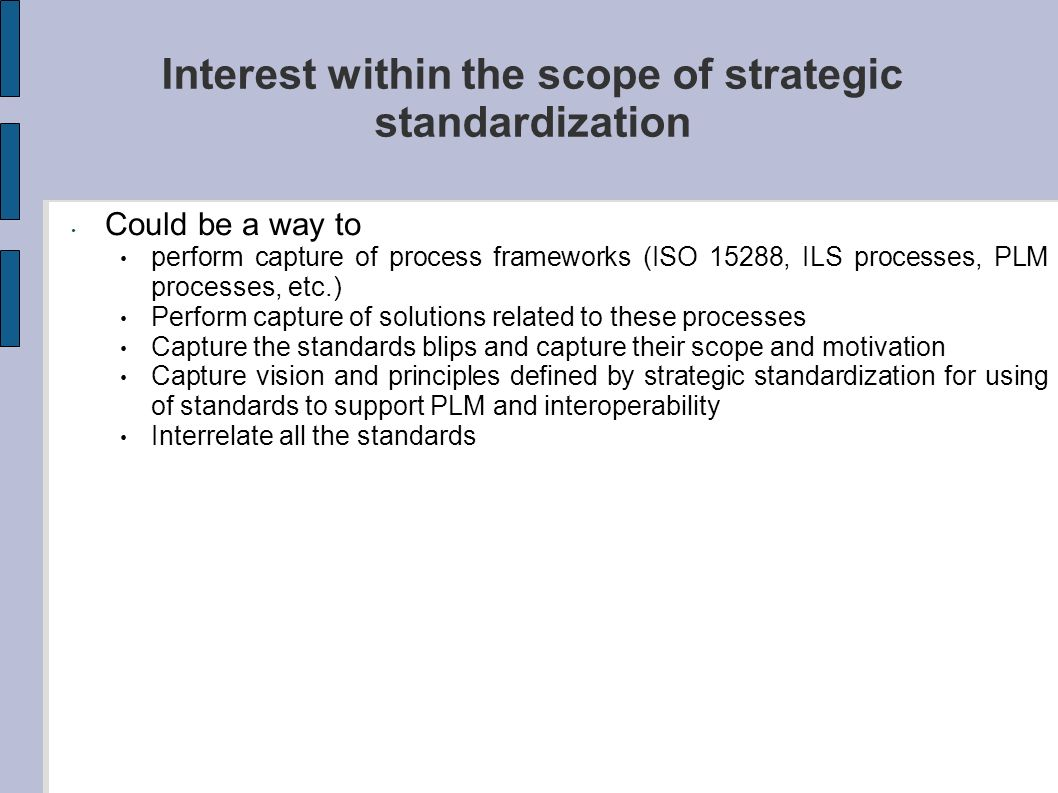 Interest within the scope of strategic standardization Could be a way to perform capture of process frameworks (ISO 15288, ILS processes, PLM processe