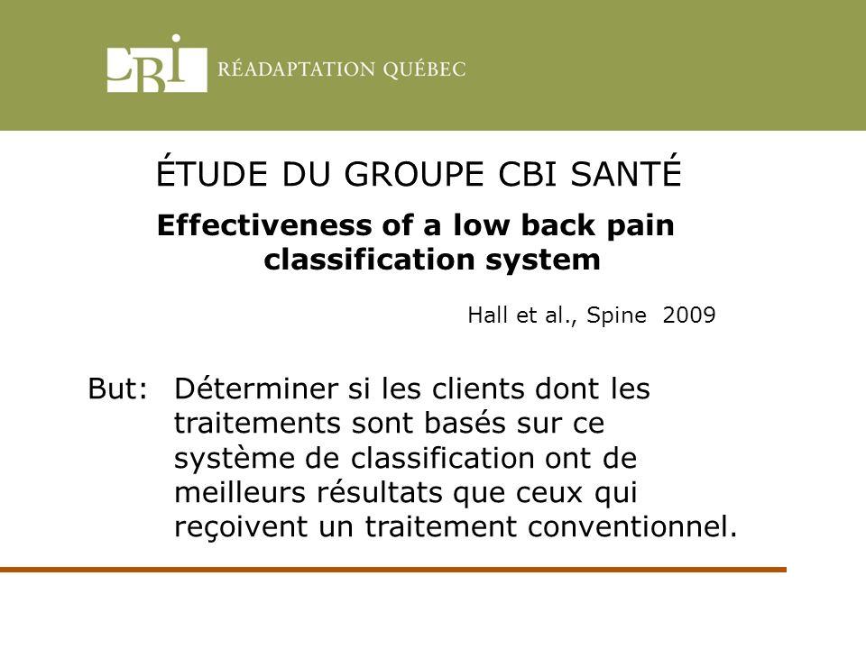 ÉTUDE DU GROUPE CBI SANTÉ Effectiveness of a low back pain classification system Hall et al., Spine 2009 But:Déterminer si les clients dont les traite