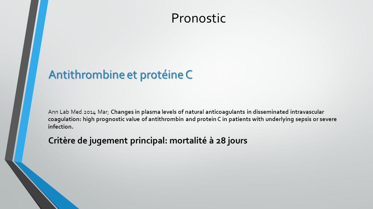 Pronostic Antithrombine et protéine C Ann Lab Med.2014 Mar; Changes in plasma levels of natural anticoagulants in disseminated intravascular coagulati