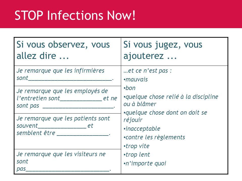 www.saferhealthcarenow.ca STOP Infections Now. Si vous observez, vous allez dire...