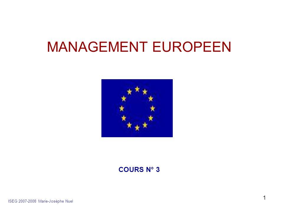 22 MANAGEMENT EUROPEEN 2- Le circuit économique g- Si balance du commerce extérieure positive Si X-M> O Alors E>I Cest une sous-consommation Et/ou sous investissement Voir si cest lun ou lautre ou les deux facteurs ensembles Situation favorable à un excédent des changes ISEG 2007-2008 Marie-Josèphe Nuel