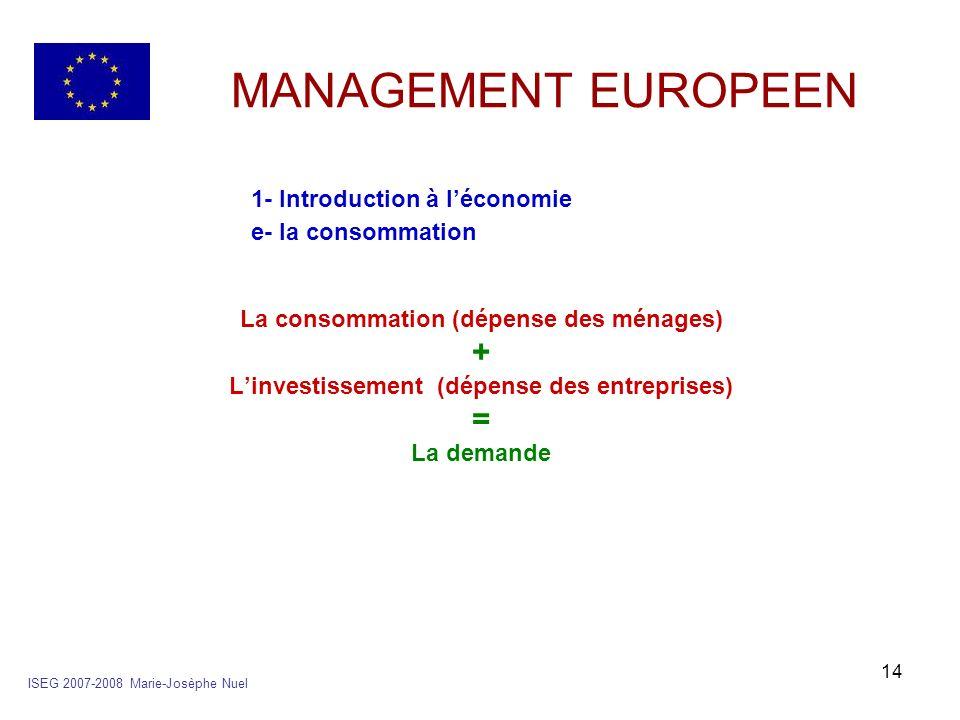 14 MANAGEMENT EUROPEEN 1- Introduction à léconomie e- la consommation La consommation (dépense des ménages) + Linvestissement (dépense des entreprises