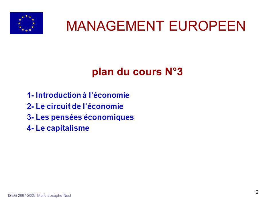 2 MANAGEMENT EUROPEEN plan du cours N°3 1- Introduction à léconomie 2- Le circuit de léconomie 3- Les pensées économiques 4- Le capitalisme ISEG 2007-