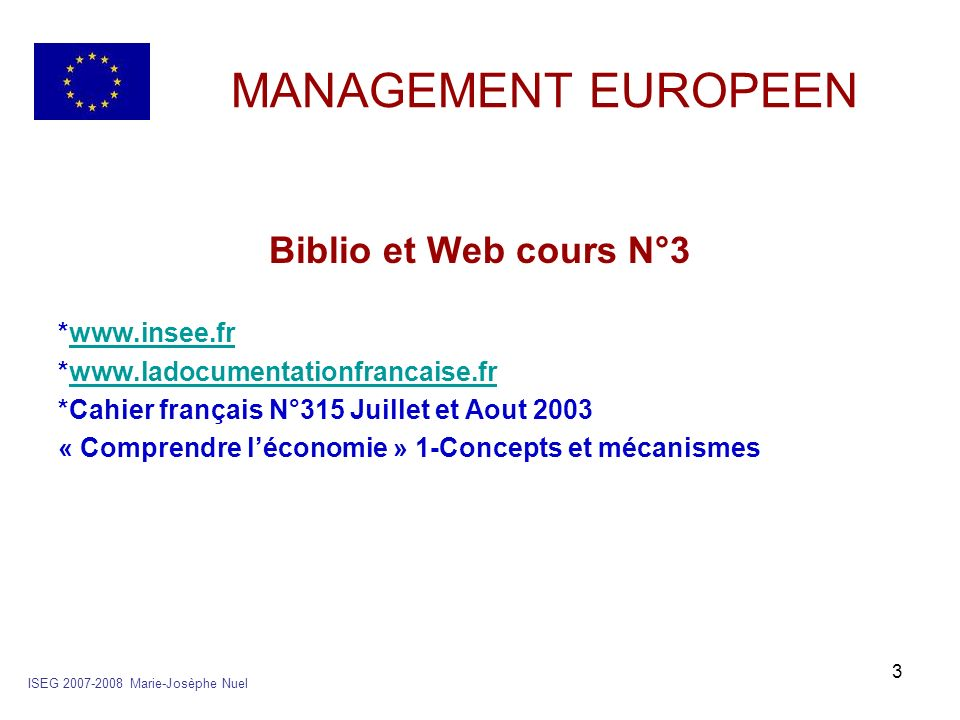 3 MANAGEMENT EUROPEEN Biblio et Web cours N°3 *www.insee.frwww.insee.fr *www.ladocumentationfrancaise.frwww.ladocumentationfrancaise.fr *Cahier frança