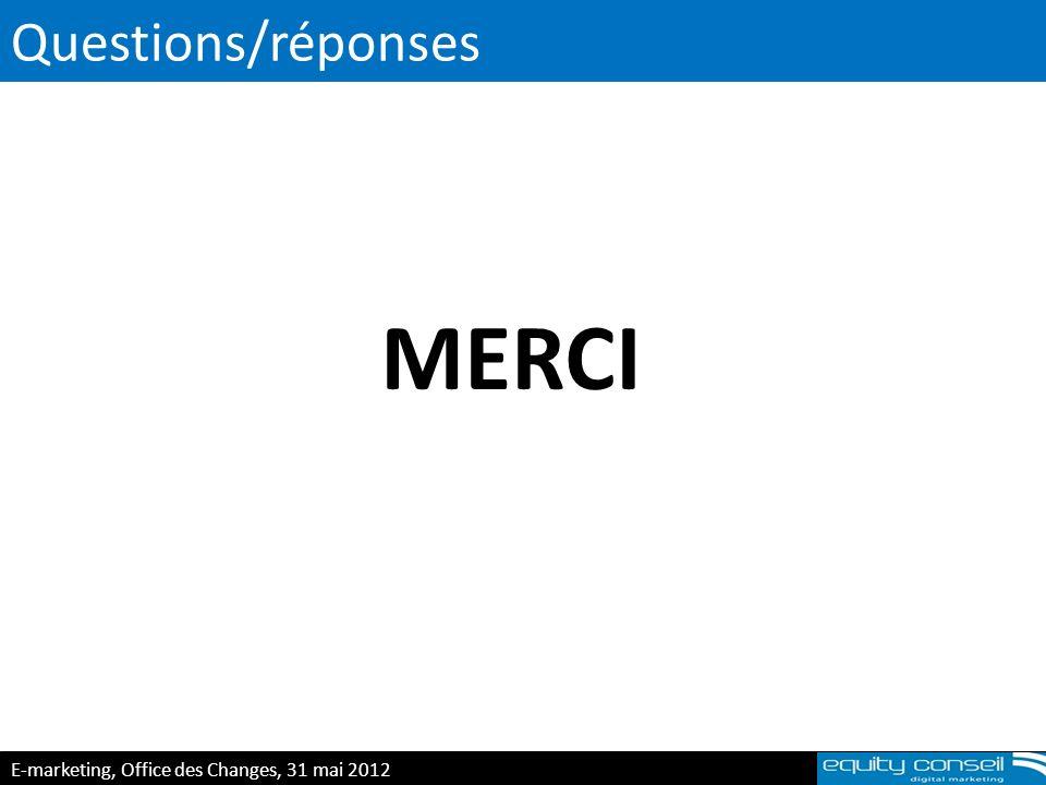 Questions/réponses E-marketing, Office des Changes, 31 mai 2012 (*) Les consommateurs Les salariés Les leaders dopinion Les journalistes Les concurrents Les partenaires (*) MERCI