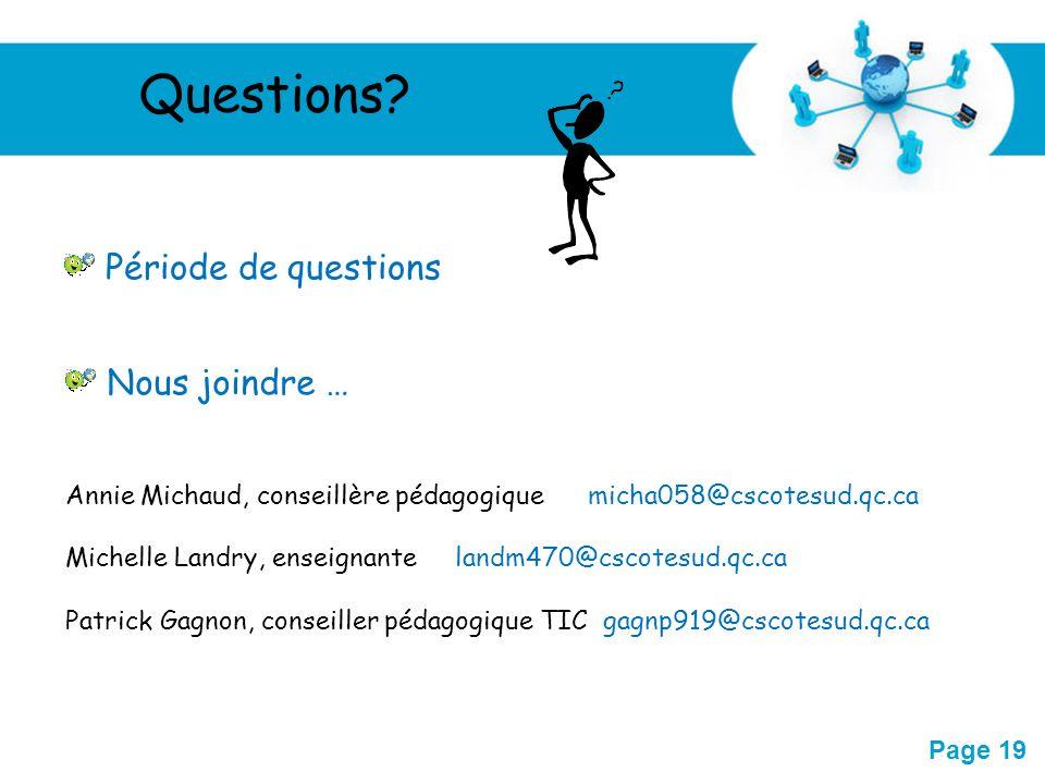 Free Powerpoint Templates Page 19 Période de questions Nous joindre … Annie Michaud, conseillère pédagogique micha058@cscotesud.qc.ca Michelle Landry,