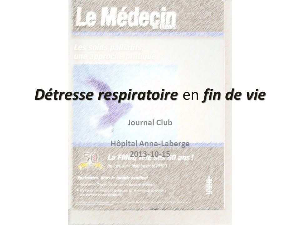 Détresse respiratoire fin de vie Détresse respiratoire en fin de vie Journal Club Hôpital Anna-Laberge 2013-10-15