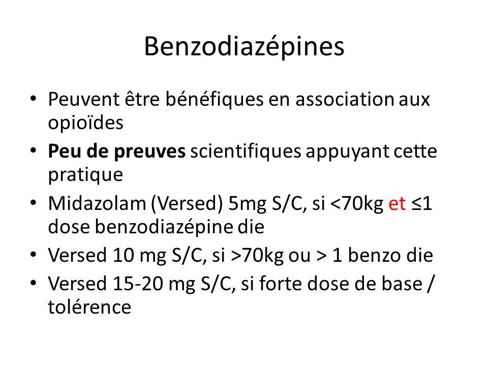 Benzodiazépines Peuvent être bénéfiques en association aux opioïdes Peu de preuves scientifiques appuyant cette pratique Midazolam (Versed) 5mg S/C, si <70kg et 1 dose benzodiazépine die Versed 10 mg S/C, si >70kg ou > 1 benzo die Versed 15-20 mg S/C, si forte dose de base / tolérence