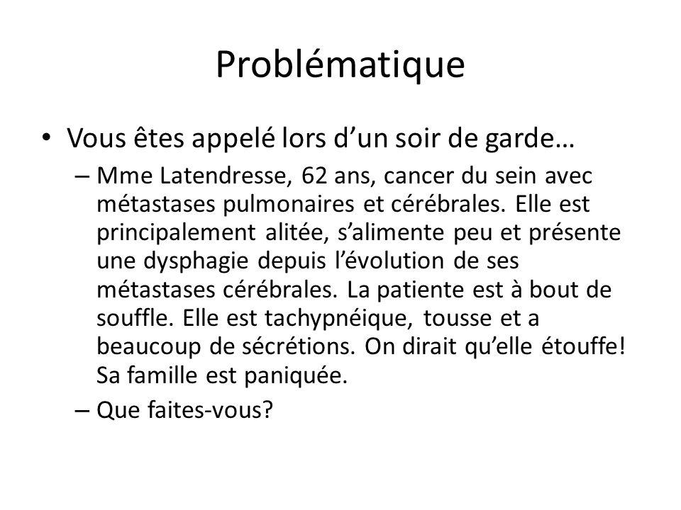Problématique Vous êtes appelé lors dun soir de garde… – Mme Latendresse, 62 ans, cancer du sein avec métastases pulmonaires et cérébrales.