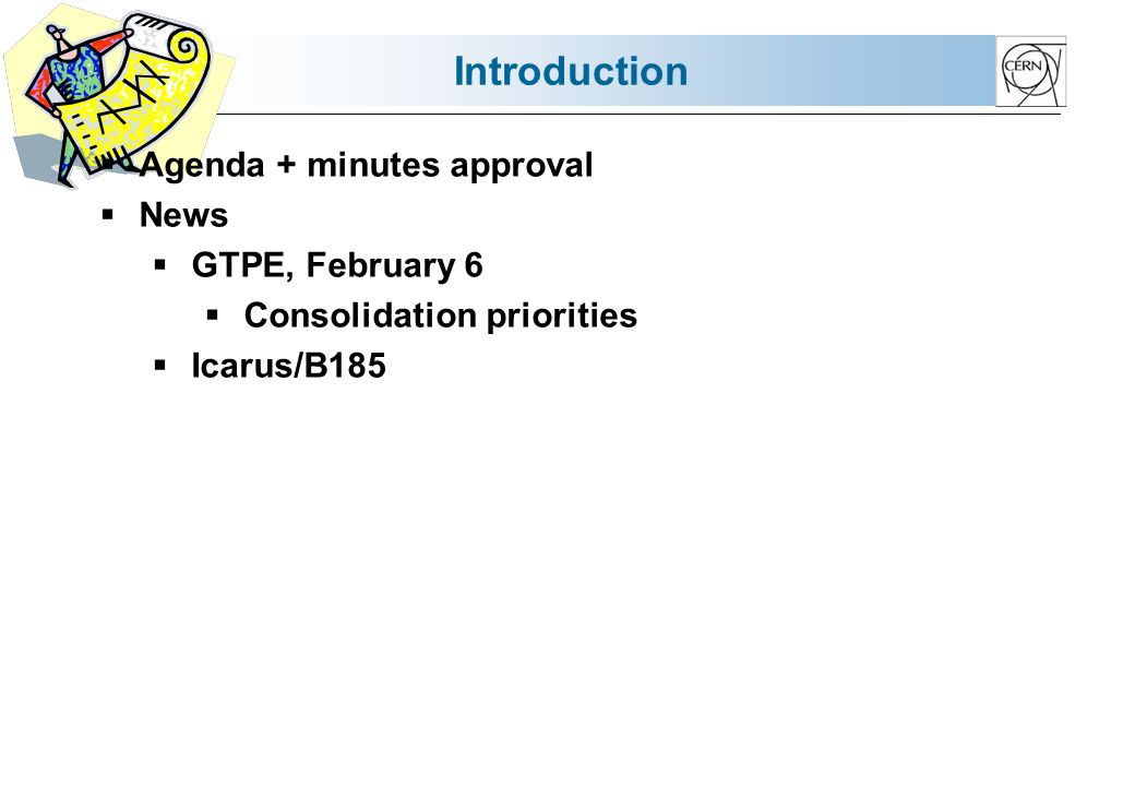 Introduction Agenda + minutes approval News GTPE, February 6 Consolidation priorities Icarus/B185