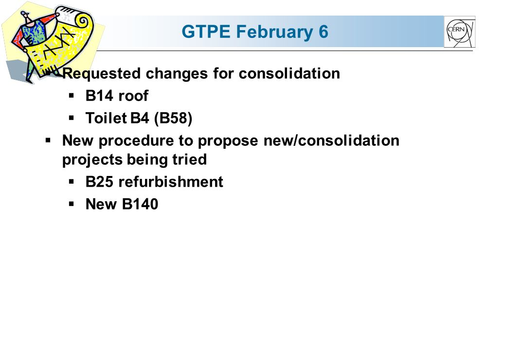 GTPE February 6 Requested changes for consolidation B14 roof Toilet B4 (B58) New procedure to propose new/consolidation projects being tried B25 refurbishment New B140