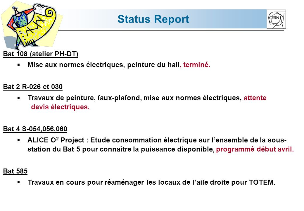 Status Report Bat 108 (atelier PH-DT) Mise aux normes électriques, peinture du hall, terminé. Bat 2 R-026 et 030 Travaux de peinture, faux-plafond, mi