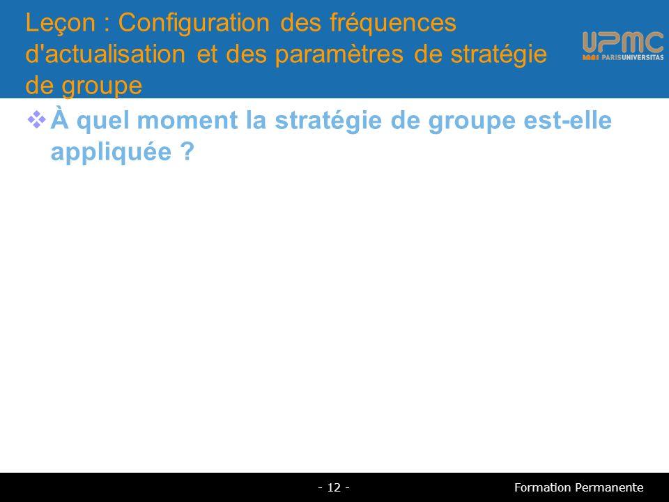 Leçon : Configuration des fréquences d actualisation et des paramètres de stratégie de groupe À quel moment la stratégie de groupe est-elle appliquée .