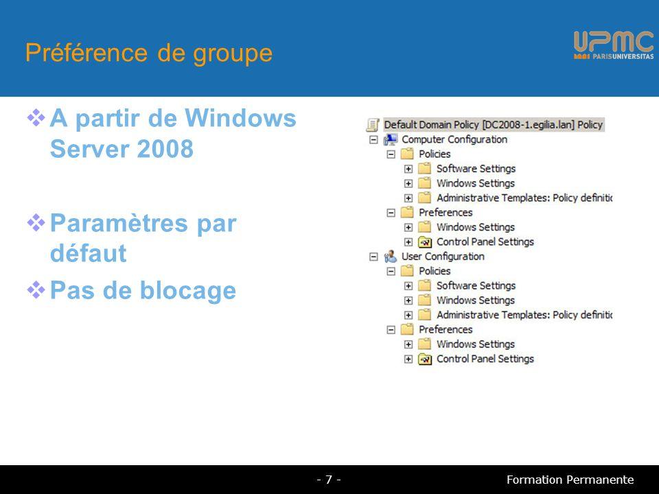 Préférence de groupe A partir de Windows Server 2008 Paramètres par défaut Pas de blocage Formation Permanente- 7 -