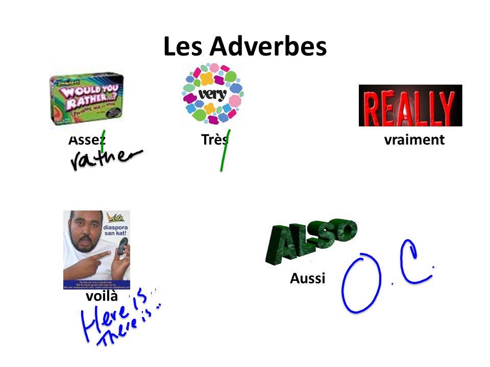Les Adverbes Aussi voilà vraimentTrèsAssez