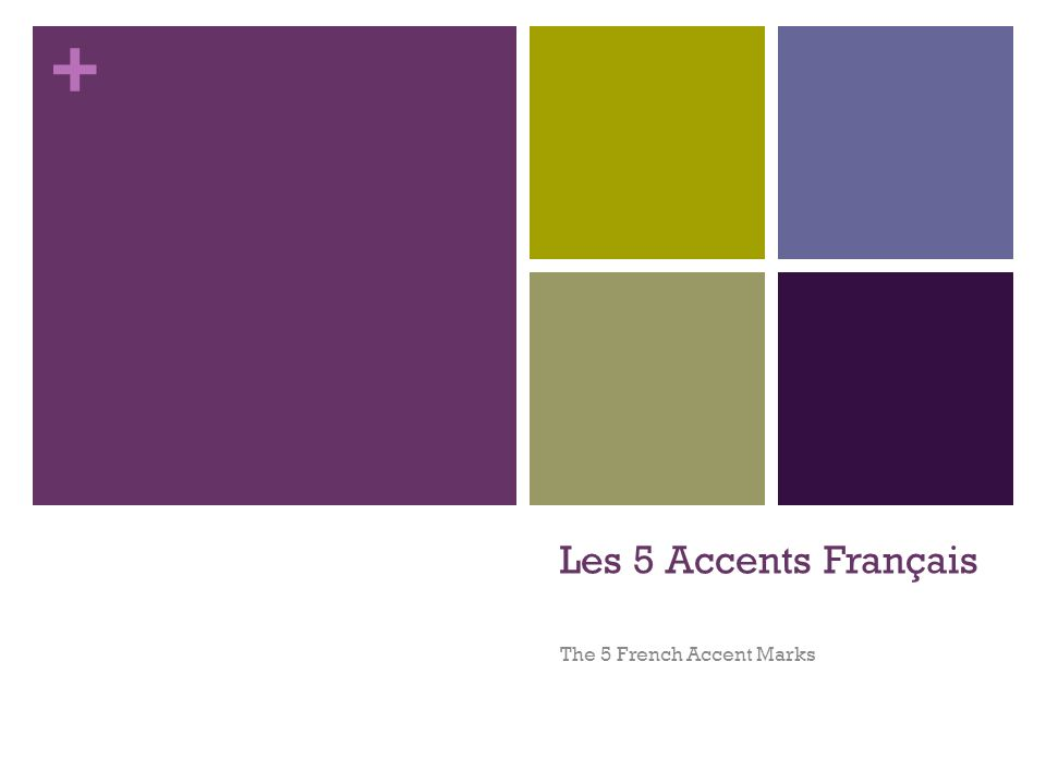 + The 5 French Accents are: 1.Accent Aigu (é) 2. Accent Grave (è) 3.