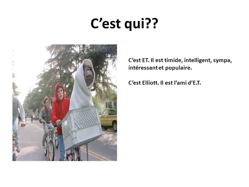Cest qui . Cest ET. Il est timide, intelligent, sympa, intéressant et populaire.