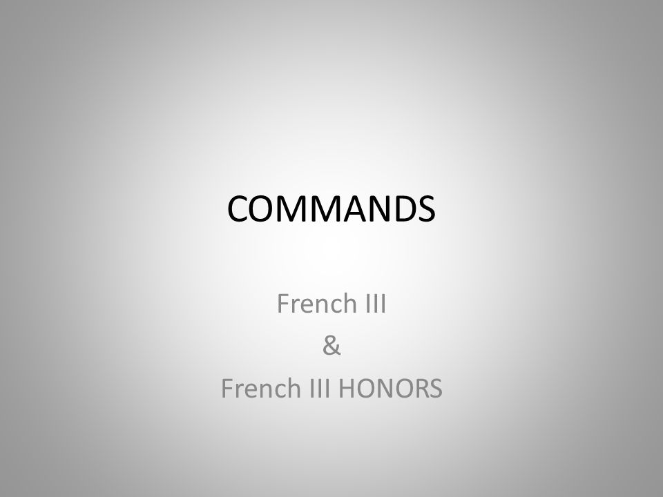 COMMANDS French III & French III HONORS