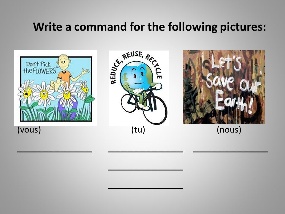 Write a command for the following pictures: (vous)(tu)(nous) ____________ ____________ ____________ ____________