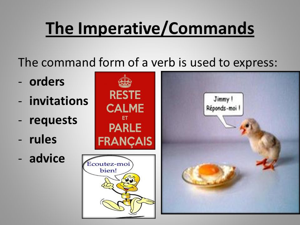 Formation When giving a command in French you only use the TU, NOUS, and VOUS form of the verb.