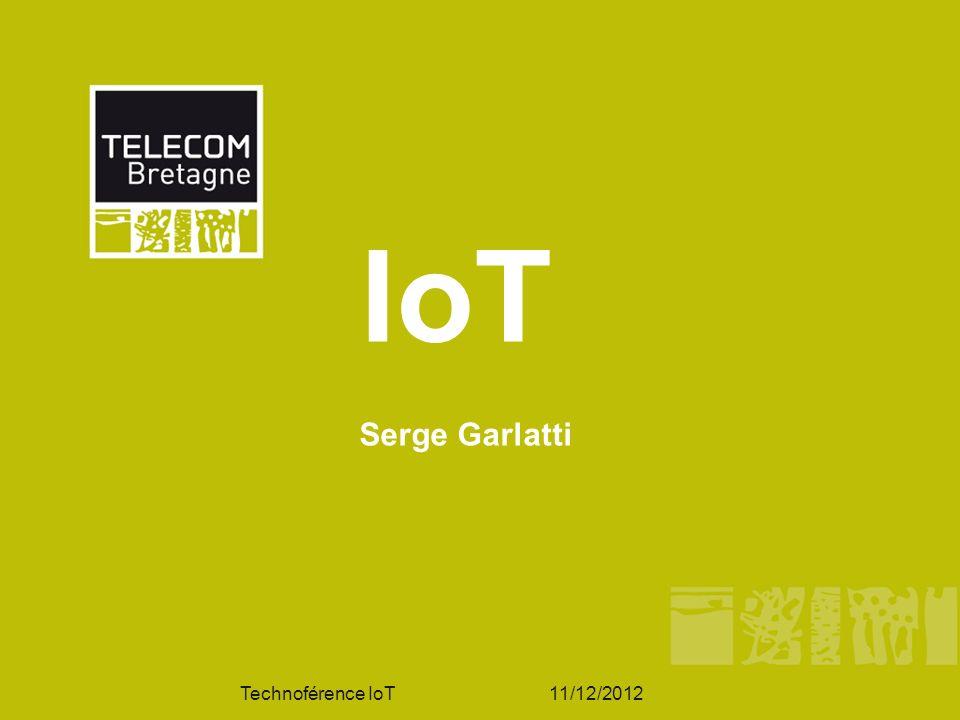 IoT Serge Garlatti Technoférence IoT 11/12/2012